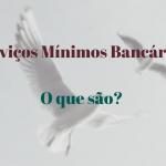 Serviços Mínimos Bancários – O que são?